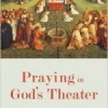 <em>Praying in God&#8217;s Theater</em>, by Joel L. Watts