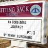Back to Church – An Ecclesial Journey, Pt. 3