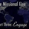 The Missional Five – Part Three: Engage