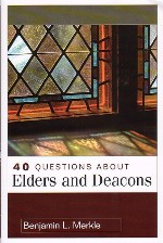 """40 Questions About Elders and Deacons"""