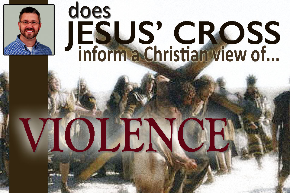 Does Jesus' Cross Inform a Christian View of Violence?