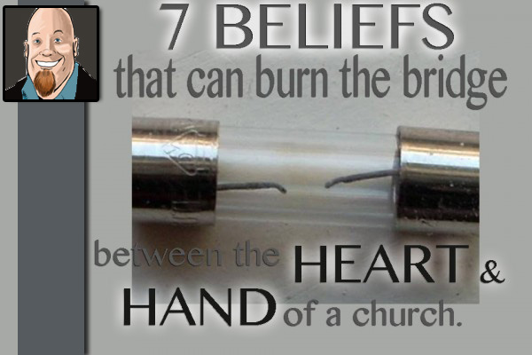 7 Beliefs That Can Burn the Bridge Between the Heart and Hand of a Church.