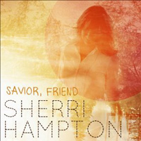 """Savior, Friend"" – An album of hymns with a fresh twist by Sherri Hampton"