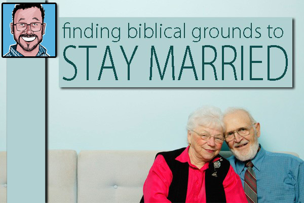 Finding Biblical Grounds to Stay Married