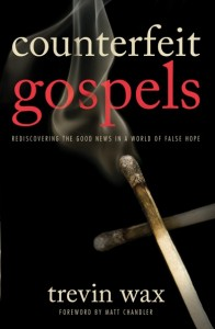 """Counterfeit gospels"" by Trevin Wax"