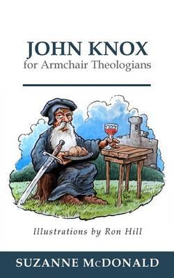 John Knox for Armchair Theologians, by Suzanne McDonald