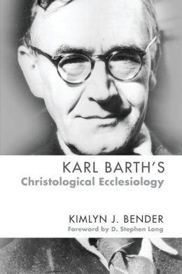 Karl Barth's Christological Ecclesiology by Kimlyn J. Bender
