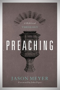 """Preaching: A Biblical Theology,"" by Jason C. Meyer"