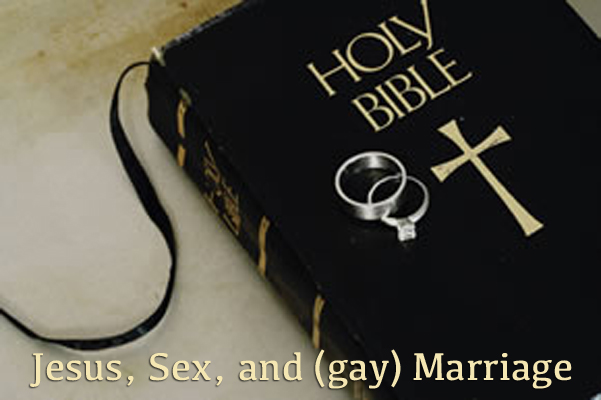 Jesus, Sex, and (gay) Marriage