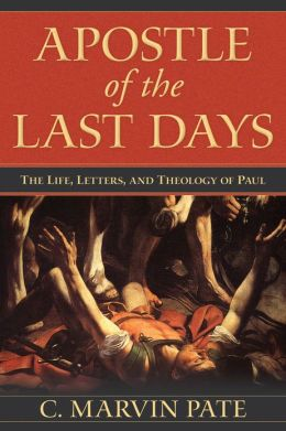 Apostle of the Last Days, by C. Marvin Pate