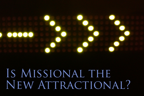 Is Missional the New Attractional?