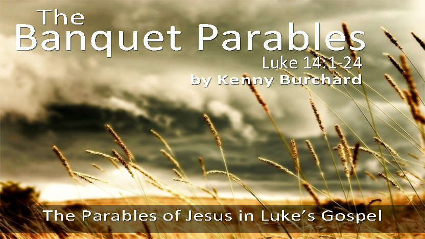 The Banquet Parables of Jesus – Luke 14:1-24