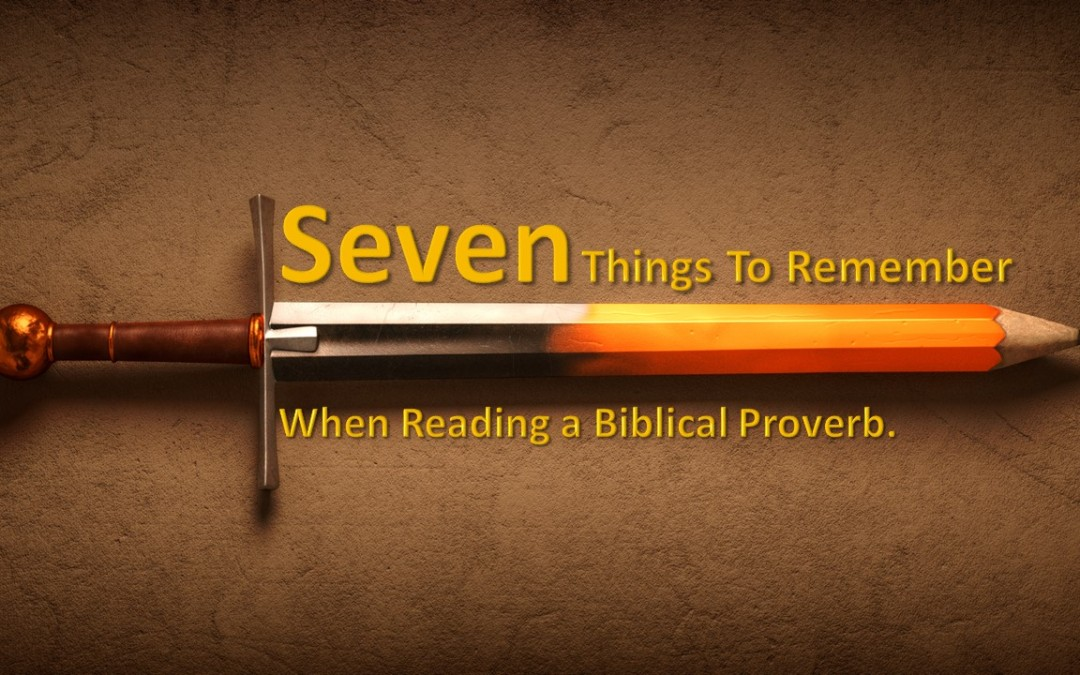 Seven Things to Remember When Reading a Biblical Proverb