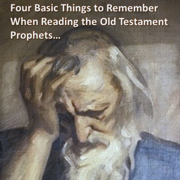 Four Basic Things to Remember When Reading the Old Testament Prophets