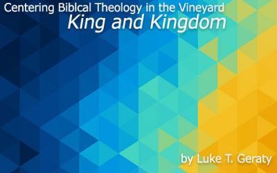 Centering Biblical Theology in the Vineyard: King & Kingdom