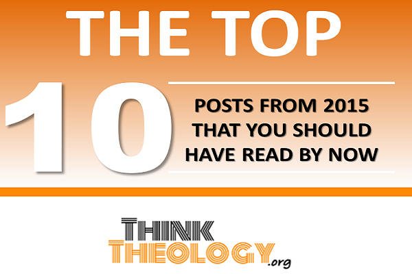 Think Theology's Top 10 Posts for 2015
