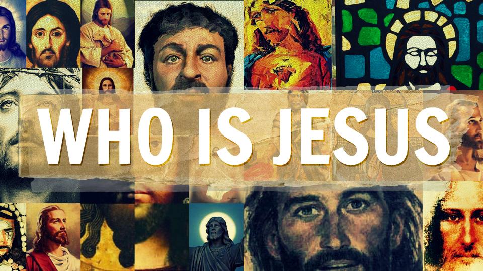 Who is Jesus? (Follow Me – Part 16)