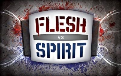 Flesh vs. Spirit: The Battle Continues