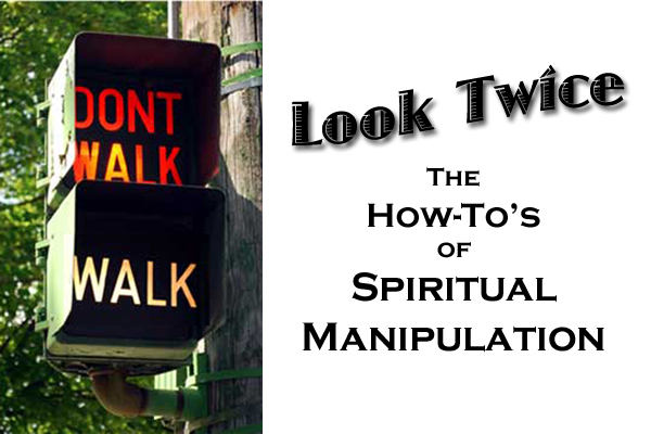 "The ""How-To's"" of Spiritual Manipulation"