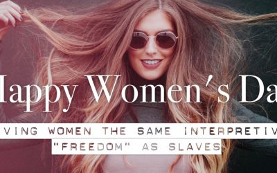 "Happy Women's Day: Giving Women the Same Interpretive ""Freedom"" As Slaves"