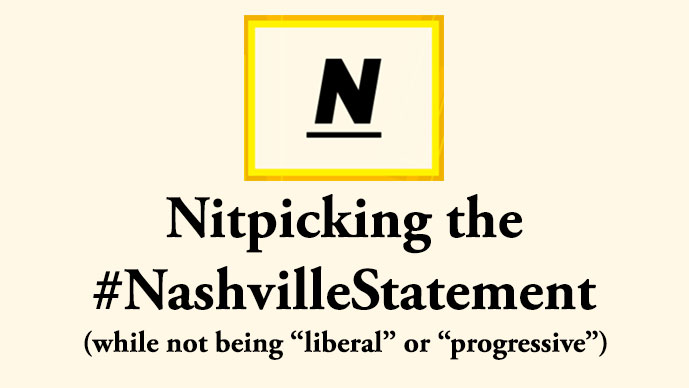 "Nitpicking the #NashvilleStatement (while not being ""liberal"" or ""progressive"")"