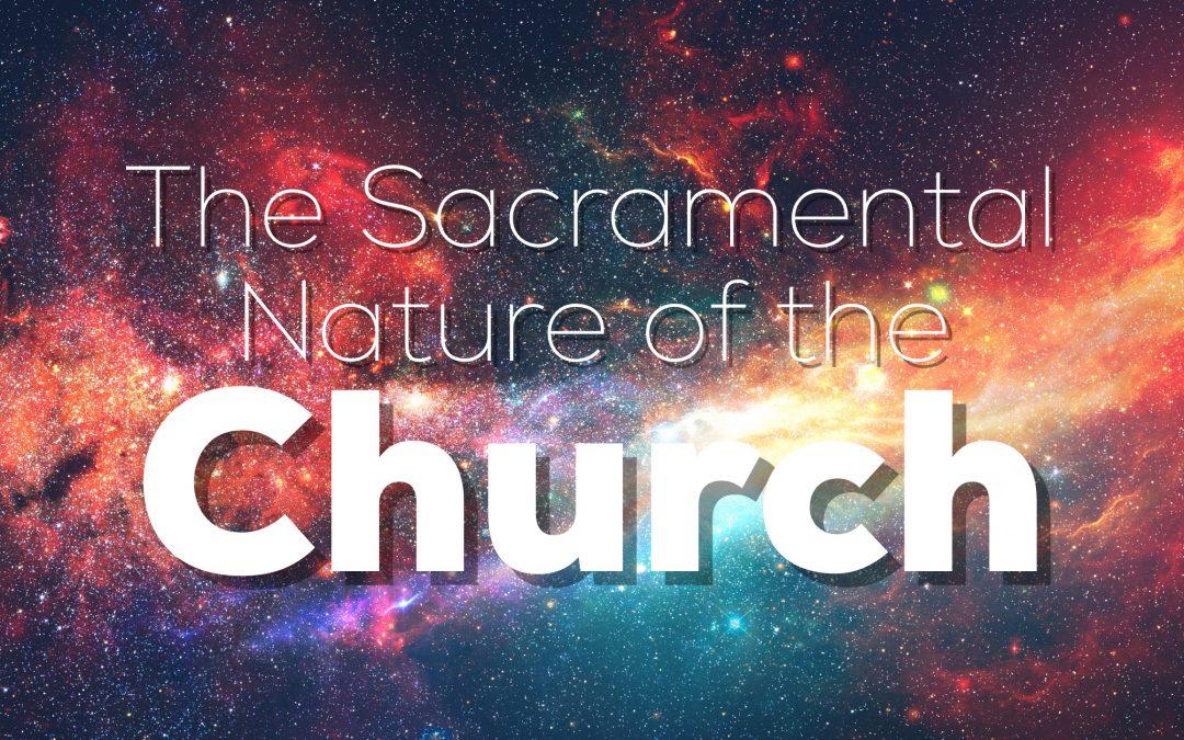 The Sacramental Nature of the Church