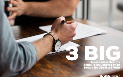 3 BIG Questions Every Healthy Small Town Pastor And Congregation Must Be Obsessed With