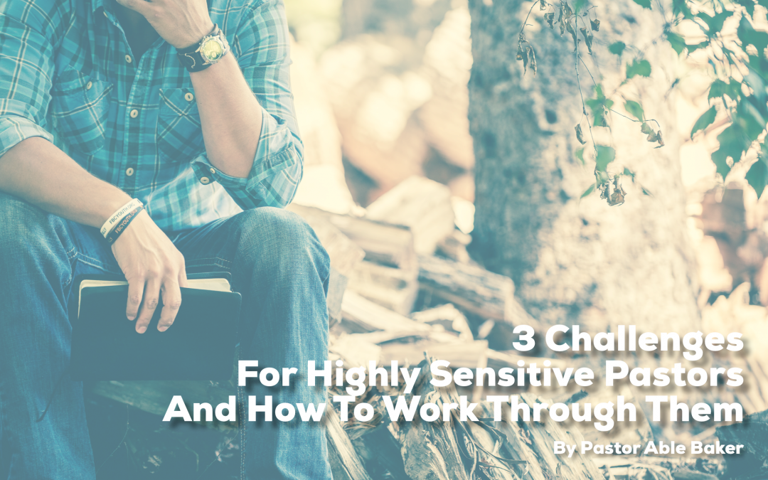 3 Challenges For Highly Sensitive Pastors And How To Work Through Them