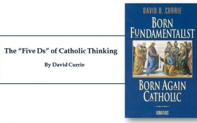 "The Five ""Ds"" of Catholic Thinking by David Currie – A necessary excursus before moving forward with discussions of Marian (and other) Dogmatic Catholic Teaching."