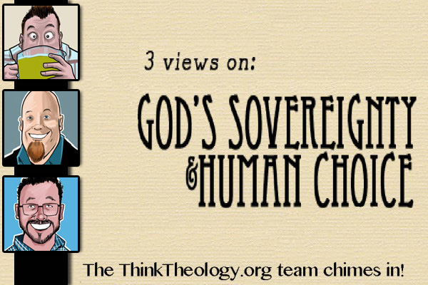 Three Views on God's Sovereignty & Human Choice