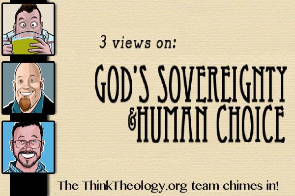 Three Views on God's Sovereignty & Human Choice