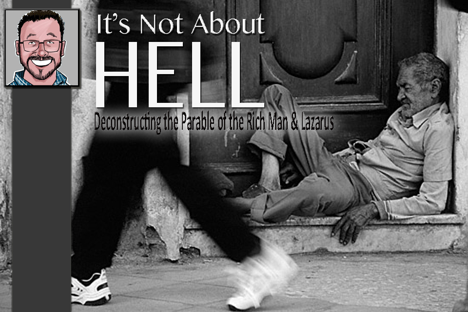 """It's Not About Hell!"" – Deconstructing The Parable of the Rich Man & Lazarus"