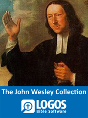 The John Wesley Collection – A LOGOS Bible Software Treasure!