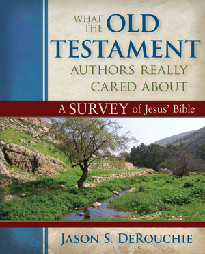 What the Old Testament Authors Really Cared About, edited by Jason S. DeRouchie