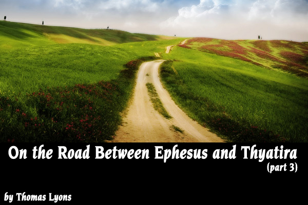 On the Road Between Ephesus and Thyatira: An Alternative Model to Ken Wilson's in ALTMC, Part 3