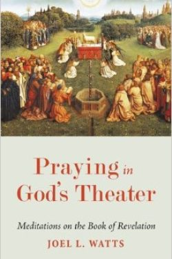 Praying in God's Theater, by Joel L. Watts