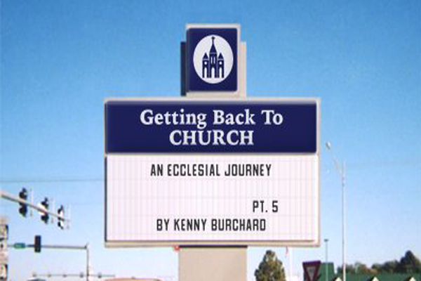 Back to Church – An Ecclesial Journey, Pt. 5