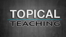 Topical Teaching is not an improvement upon the Bible as God originally gave it to us (Part 6 of 10)
