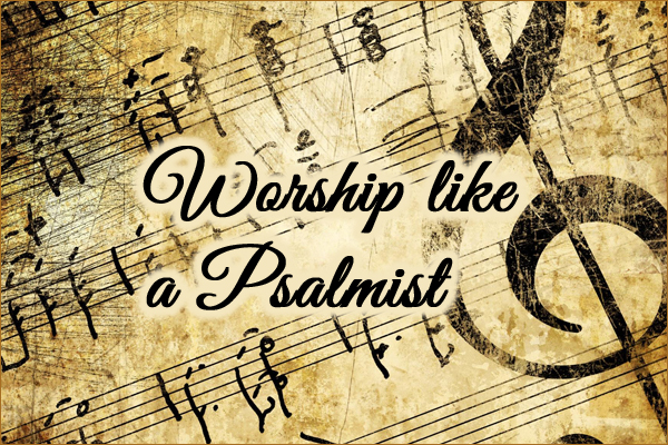 Worship like a Psalmist