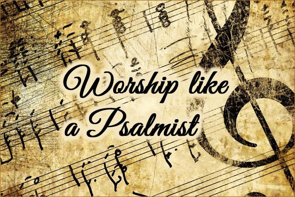 Worship like a Psalmist