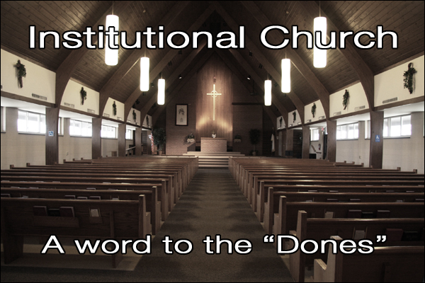 Institutional Church [a word to the 'dones'] (Girard 6)