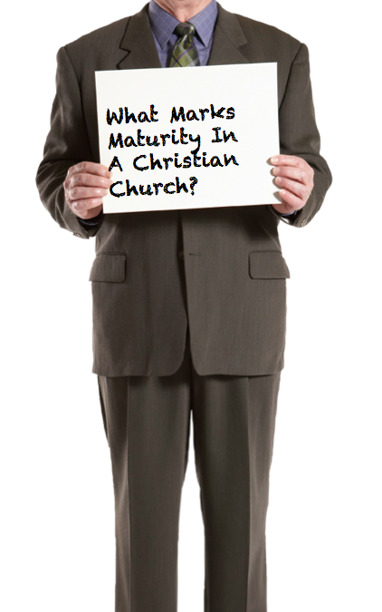 WHAT MARKS MATURITY IN THE CHRISTIAN CHURCH? 1of 3