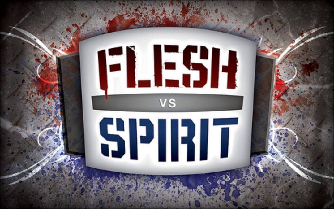 Flesh vs. Spirit: The Battle Continues
